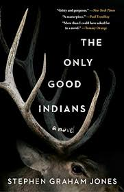 The Only Good Indians - Kindle edition by Jones, Stephen Graham ...